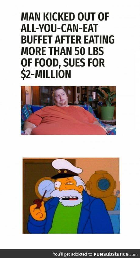 He be no man, he be an eating machine!
