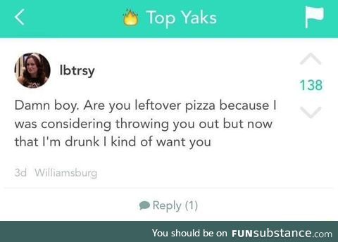 Boy are you a pizza
