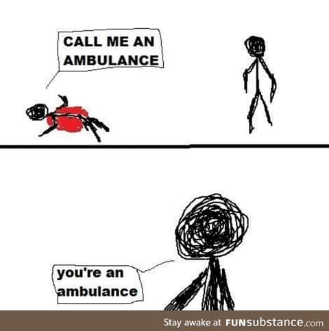 You're an ambulance