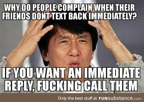 Really though, its a text. It's not for fast contact