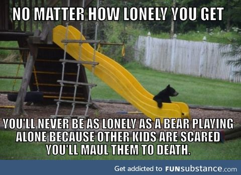 It's much sadder when you look at it from the bear's perspective