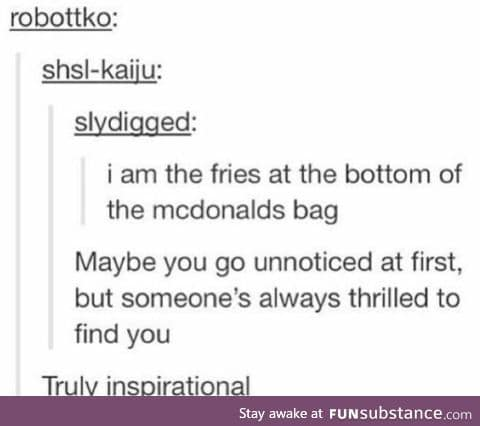 When you're the last fry around... you will be found
