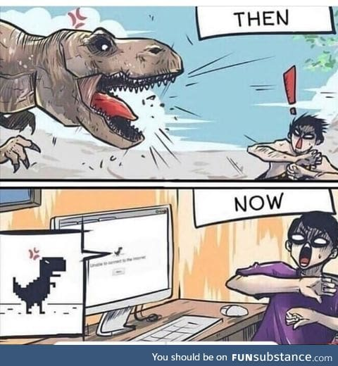 Back in my days we had to kill dinosaurs