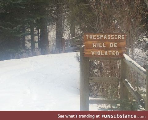 I certainly won't be trespassing here