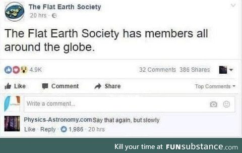 And this is why I refuse to believe that there are actual flat earthers