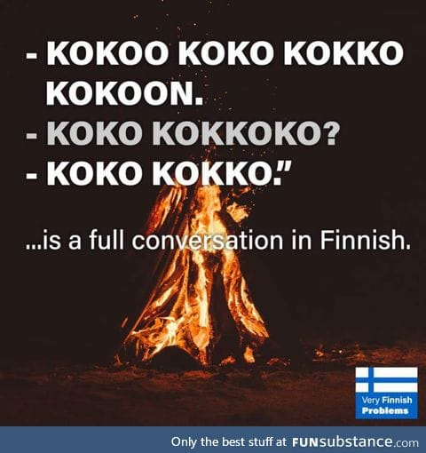 At least it's easy to learn, welcome to Finland
