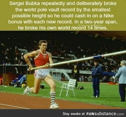 Segei Bubka was so good at pole vault that he broke his record 14 times