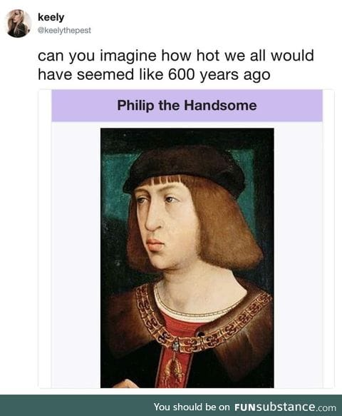Imagine how handsome you would all be