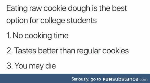 Try eating raw cookie dough