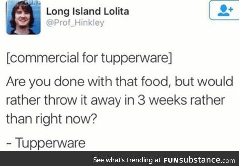 Tupperware was invented for this reason