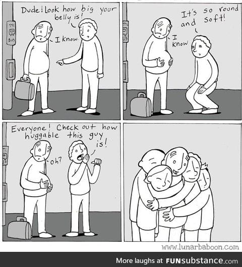 Chubby people are very huggable