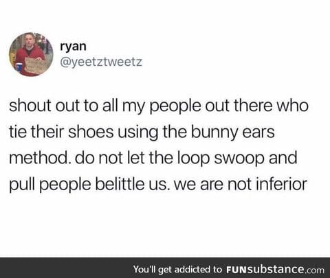I thought bunny ear method was for the kids who ate crayons