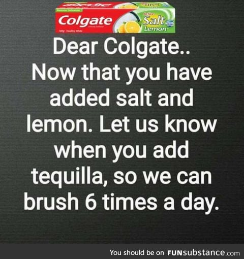 Colgate : Anything else you want..?