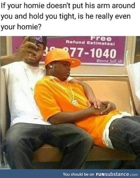 That's what homies do