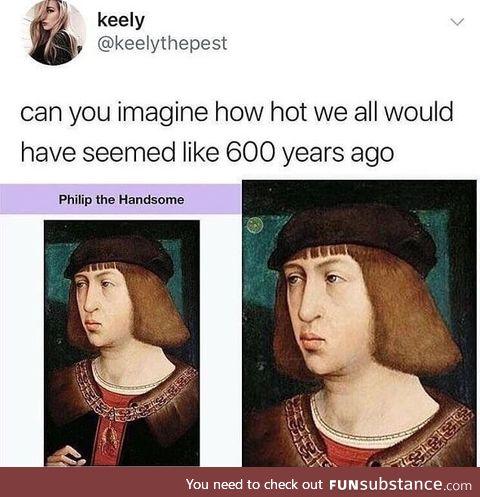 I'd still be ugly