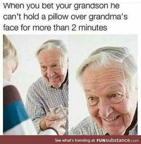 Gramps needs a little room