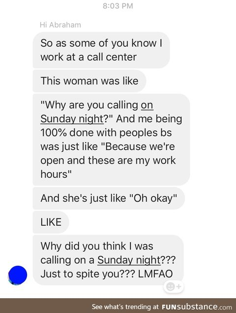 My friend works at a call centre and will occasionally bless me with stories of her job