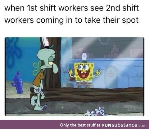 Every first shift workers