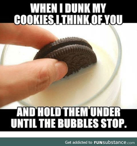 i dont dunk my cookies in milk, i dunk them in the blood of my enemies =)