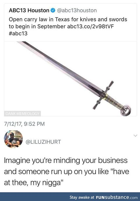Don't bring a knife to a sword fight