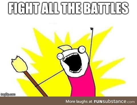 When someone tells you to pick your battles