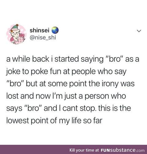 Oh no, bro