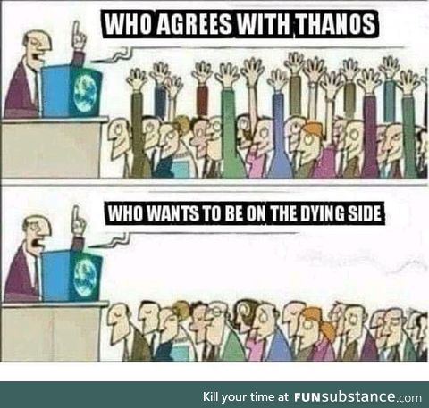 Thanos supporters in a nutshell