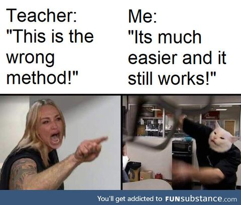 Why are meth teachers like that?