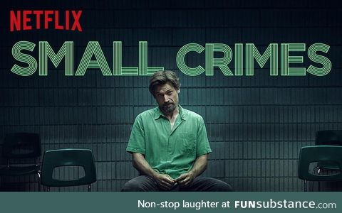 Small Crimes A Netflix film worthy of a Cinema release. Fantastic acting, great pacing,