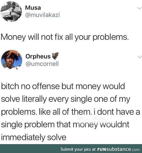 Money solves all problems