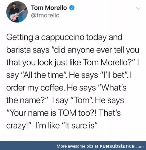 Wow you look just like Tom