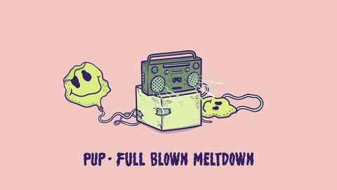 Pup - Full Blown Meltdown