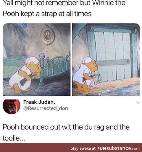 """I keep that mf thang on me."" Winnie the Pooh"