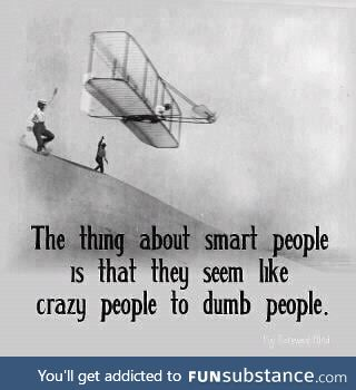 Unless you are crazy... Then it may look right to everyone