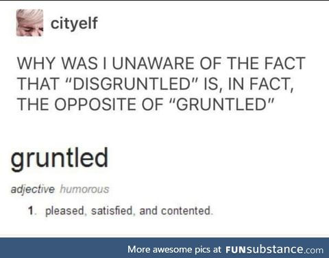 Guys, gruntled is a word