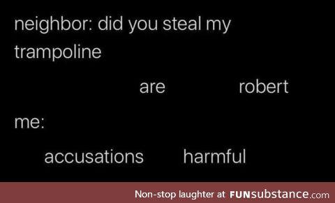 False *boink* accusation *boink* Robert!