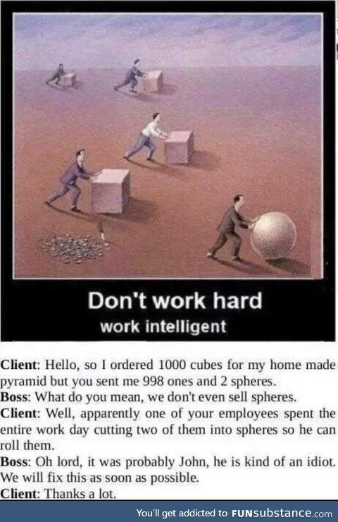 Dont work hard, work smart!