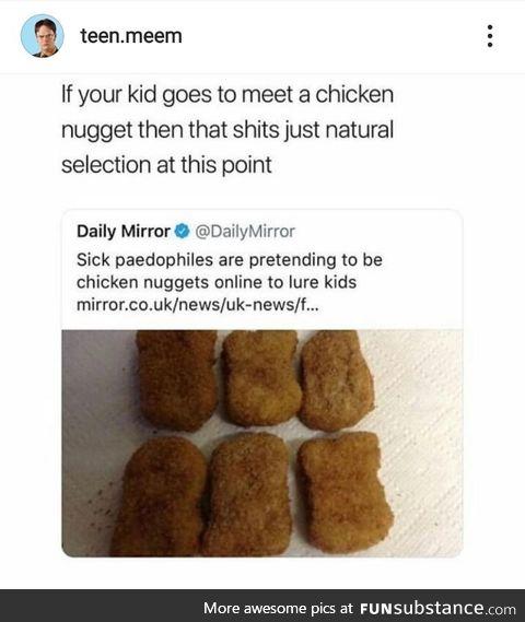 Never trust a chicken nugget