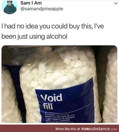 I'm Gonna Need A Bigger Bag; (Void Fill)
