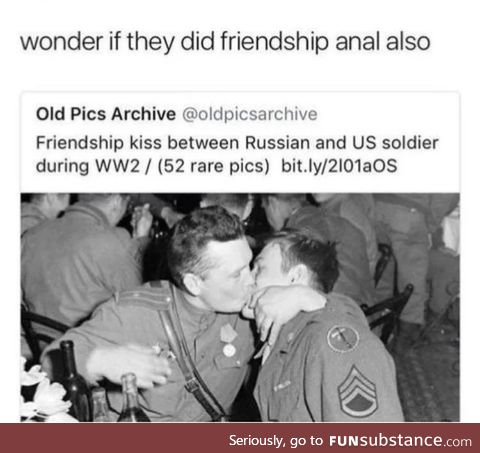 Friendship an*l let's your homies know you're looking out for their ass