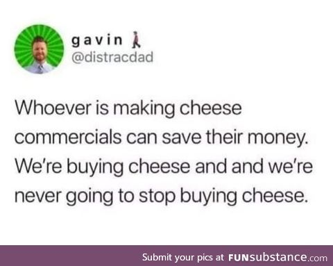 Honestly though, everyone needs cheess