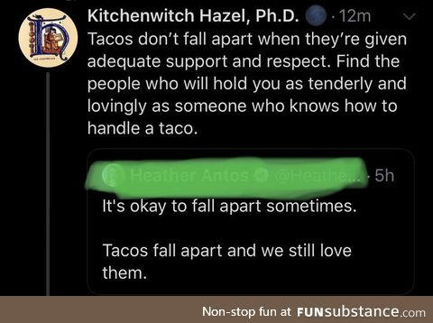 Find someone who loves you like a taco, whether you're falling apart or not