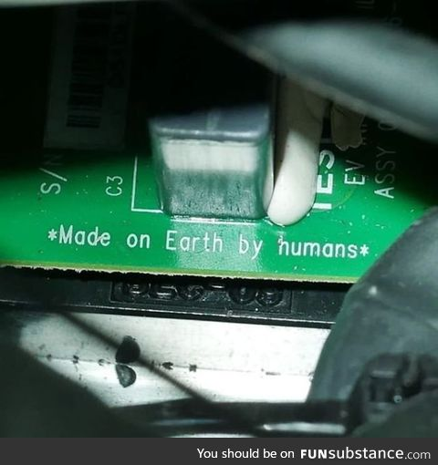 *Made on Earth by humans* Printed on the circuit board of Elon Musk's Tesla Roadster