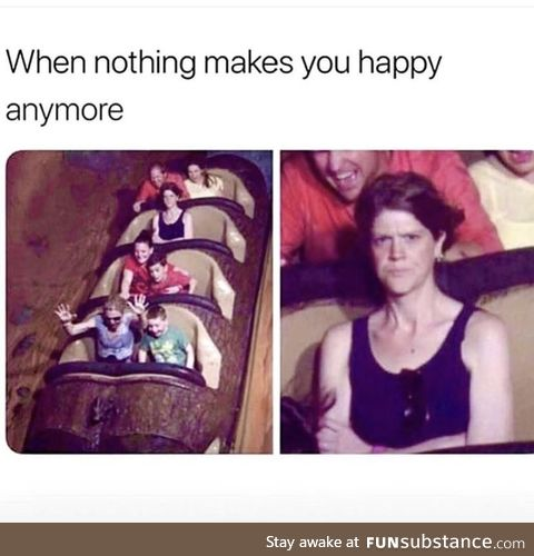 When nothing makes you happy anymore