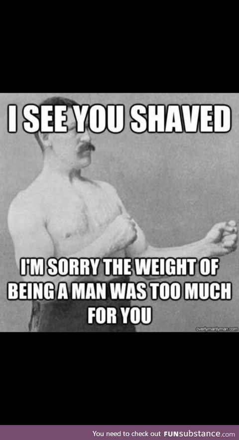 Lets not forget Overly Manly Man