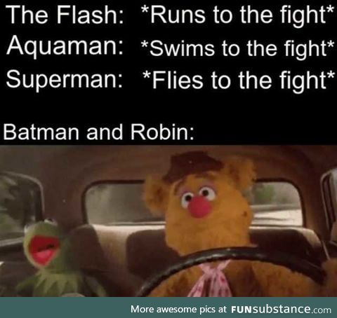 We get there when we get there [How batman and Robin get to a fight]