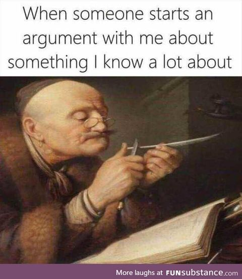 Sharpen up those quills [arguing a topic you know a lot about]