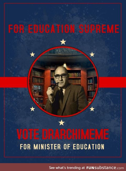 DrArchimeme wants to be your next Minister of Education! If you also want that, upvote