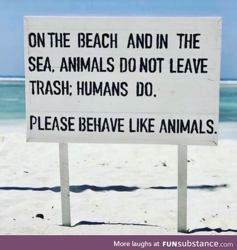 Please behave like animals