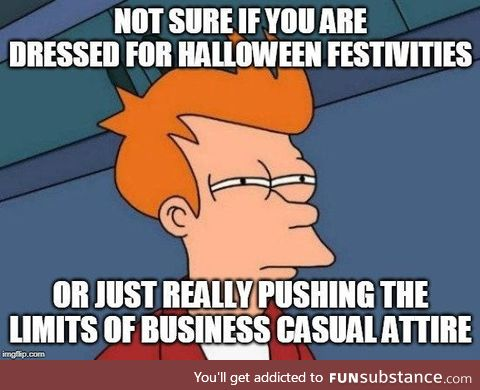 When you work in a business casual office and it's late October